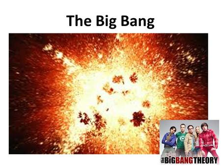 The Big Bang.  Cosmology – The study of the structure and evolution of the universe.  Big Bang Theory – The universe was very hot and small. Billions.
