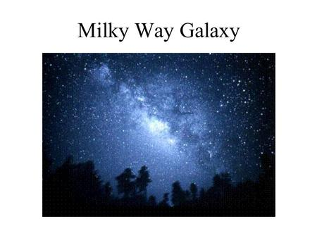 Milky Way Galaxy. Galaxy A group of stars, dust and gases held together by gravity. 170 billion galaxies in the universe 200 billion stars in a galaxy.