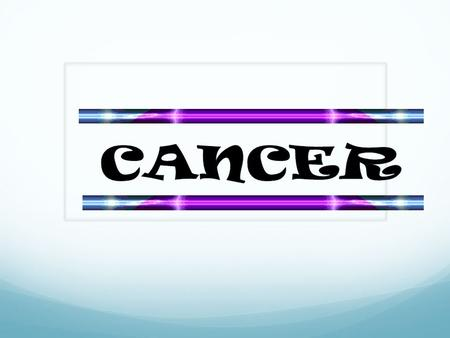 Cancer: causes abnormal and uncontrolled cell growth to occur within body Because cancer cells continue to grow and divide, they are different from normal.