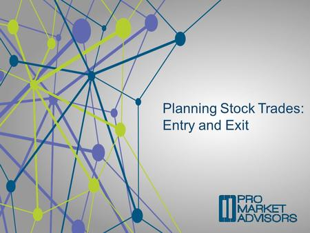 Planning Stock Trades: Entry and Exit. Options involve risk and are not suitable for all investors. For more information, please read the Characteristics.