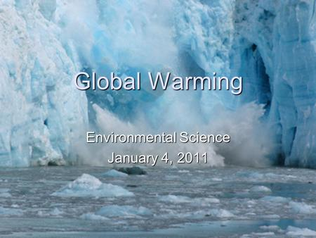 Global Warming Environmental Science January 4, 2011.