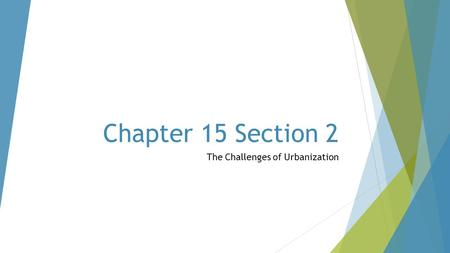 Chapter 15 Section 2 The Challenges of Urbanization.