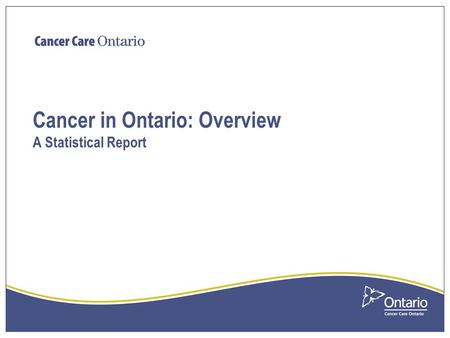 Cancer in Ontario: Overview A Statistical Report.