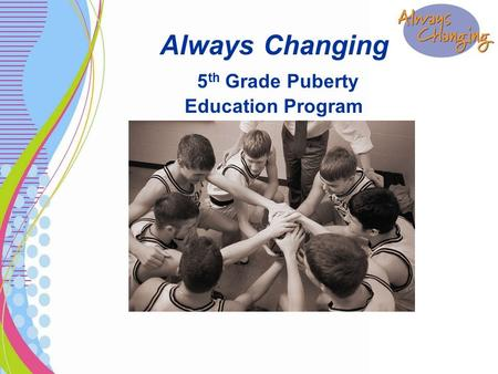 Always Changing 5 th Grade Puberty Education Program.