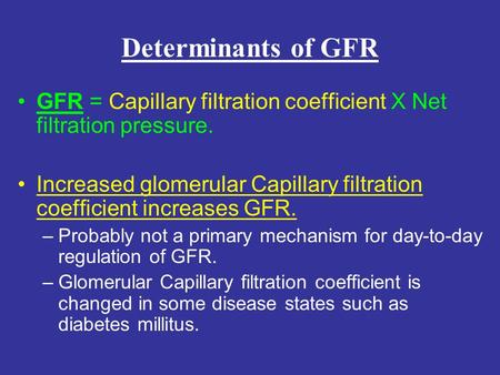 Determinants of GFR GFR = Capillary filtration coefficient X Net filtration pressure. Increased glomerular Capillary filtration coefficient increases GFR.