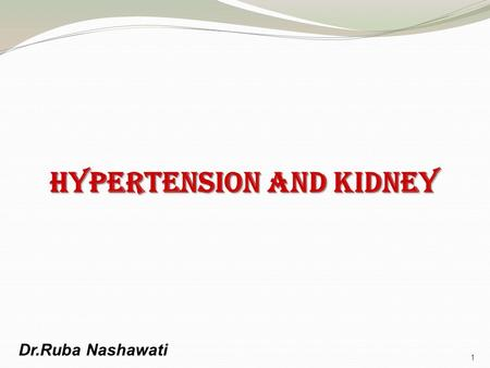 Hypertension and Kidney 1 Dr.Ruba Nashawati. Statistics Hypertension is 2 nd cause of ESRD 2.