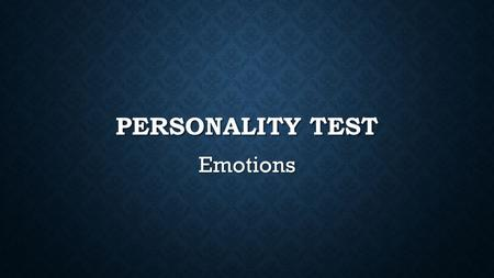 PERSONALITY TEST Emotions. PHRASES TO KNOW: A POLITICIAN-A PERSON WHOSE JOB IS POLITICS SHED TEARS-TO CRY HOLD BACK TEARS-A PERSON FEELS LIKE CRYING BUT.