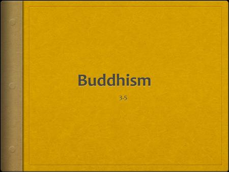 Founder of Buddhism  Siddhartha Gautama  Noble of prince of Kapilavasta, Nepal  When he was born there was a prophecy  If he stays inside the palace.