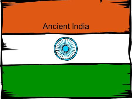 Ancient India India Land of Diversity - Major Religions 1. Hinduism and Buddhism - Diverse Languages 2. 18 Different Languages a. Hundreds of Dialects.