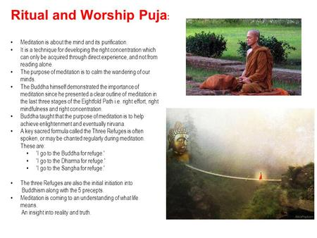 Ritual and Worship Puja : Meditation is about the mind and its purification. It is a technique for developing the right concentration which can only be.