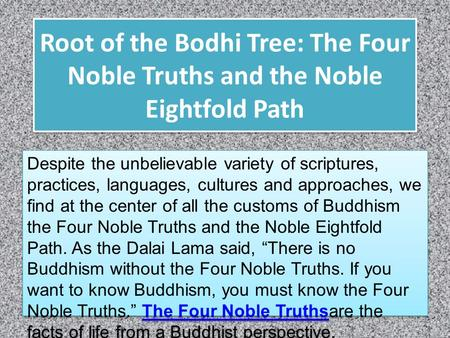 Root of the Bodhi Tree: The Four Noble Truths and the Noble Eightfold Path Despite the unbelievable variety of scriptures, practices, languages, cultures.