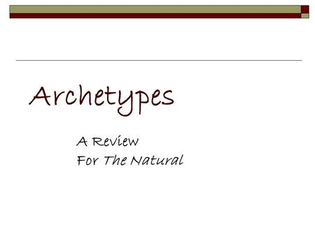 Archetypes A Review For The Natural. Influences on Malamud's The Natural The Natural King Arthur Legend Everyman Play Baseball history Archetypes ParzivalTragic.