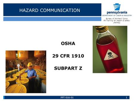 HAZARD COMMUNICATION OSHA 29 CFR 1910 SUBPART Z 1 Bureau of Workers' Comp PA Training for Health & Safety (PATHS) PPT-016-01.