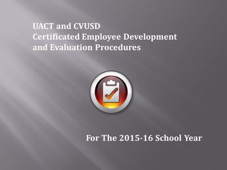 UACT and CVUSD Certificated Employee Development and Evaluation Procedures For The 2015-16 School Year.