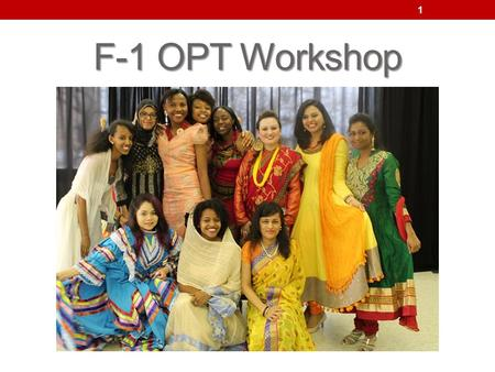 F-1 OPT Workshop 1. The Basics Optional Practical Training (OPT) is an employment option available to F-1 students for employment directly related to.