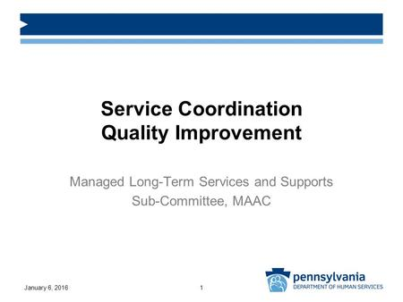 Service Coordination Quality Improvement Managed Long-Term Services and Supports Sub-Committee, MAAC January 6, 20161.