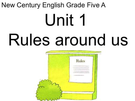 New Century English Grade Five A Unit 1 Rules around us.