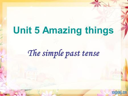 Unit 5 Amazing things The simple past tense Timeon weekdayslast Saturday Activities I usually get up at … on weekdays, but I got up at … last Saturday.
