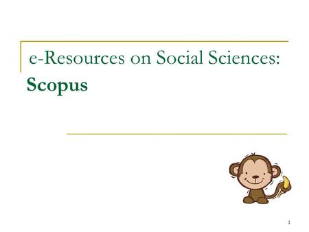 1 e-Resources on Social Sciences: Scopus. 2 Why Scopus?  A comprehensive abstract and citation database of peer-reviewed literature and quality web sources.