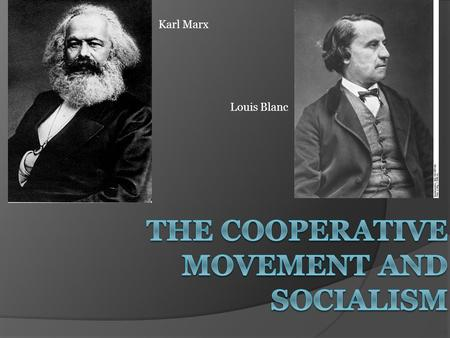 Karl Marx Louis Blanc. Key Concepts & Terms  Cooperative – farm, business, or other organization that is owned and run jointly by its members, who share.