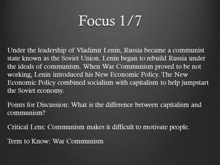 Focus 1/7 Under the leadership of Vladimir Lenin, Russia became a communist state known as the Soviet Union. Lenin began to rebuild Russia under the ideals.