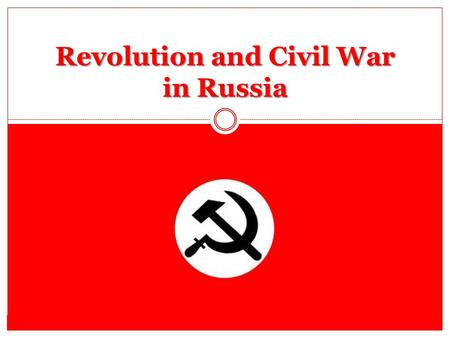 Revolution and Civil War in Russia. The March Revolution End Tsarism Russia was slow to Industrialize. Russia was slow to Industrialize. For hundreds.