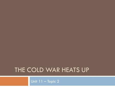 THE COLD WAR HEATS UP Unit 11 – Topic 2. Agenda W 4/13 A – Th 4/14 B  Take a handout of today's notes, the Marshall Plan handout, and the Korean War.