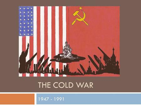 THE COLD WAR 1947 - 1991. Postwar Conferences  Yalta Conference- February 1945 (V-E Day not until May 1945)  Big Three met (Stalin, FDR, Churchill)