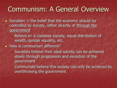 Communism: A General Overview Socialism = the belief that the economy should be controlled by society, either directly or through the government Socialism.