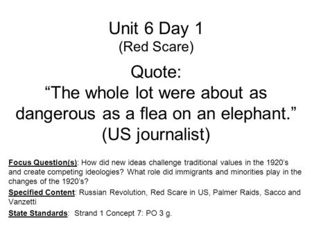 "Unit 6 Day 1 (Red Scare) Quote: ""The whole lot were about as dangerous as a flea on an elephant."" (US journalist) Focus Question(s): How did new ideas."