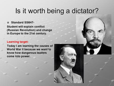 Is it worth being a dictator? Standard SS6H7- Student will explain conflict (Russian Revolution) and change in Europe to the 21st century. Learning target-