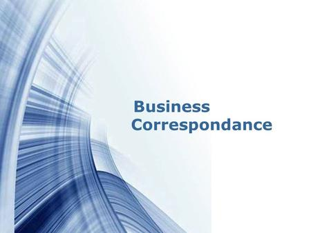 Page 1 Business Correspondance. Page 2 Correspondence Business correspondence is an instrument of decision making in the business world. Business Correspondence.