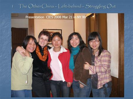 1 The Other China – Left-behind – Struggling Out Presentation CIES 2008 Mar 21 in NY NY.