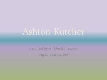 Ashton Kutcher Created by R. Dastoli-Fierro Agents4theStarz.