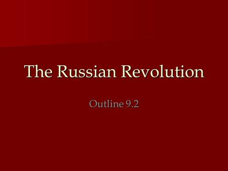 The Russian Revolution Outline 9.2. Tsar Alexander I Reign: 1801 – 1825 Reign: 1801 – 1825 Considered an Enlightened Despot Considered an Enlightened.