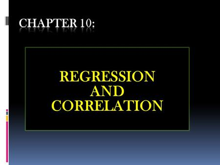 REGRESSION AND CORRELATION. 10.1 SIMPLE LINEAR REGRESSION 10.2 SCATTER DIAGRAM 10.3 GRAPHICAL METHOD FOR DETERMINING REGRESSION 10.4 LEAST SQUARE METHOD.