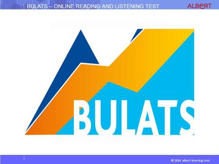 © 2016 albert-learning.com BULATS – ONLINE READING AND LISTENING TEST.