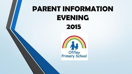 PARENT INFORMATION EVENING 2015. Joy in learning, a fun, challenging journey to be the best we can be.