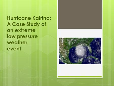 Hurricane Katrina: A Case Study of an extreme low pressure weather event.