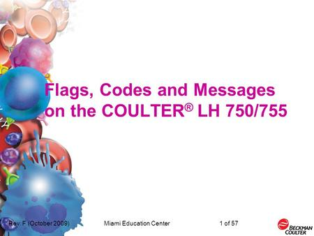 Rev. F (October 2009)Miami Education Center1 of 57 Flags, Codes and Messages on the COULTER ® LH 750/755.