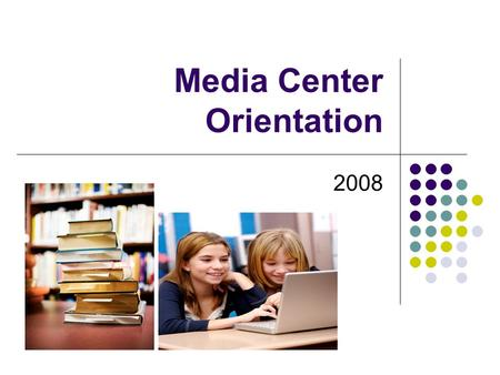 Media Center Orientation 2008. Who Can Help Me?  Ms. Dwyer  Media Specialist  Academic/Unified Arts Teacher.