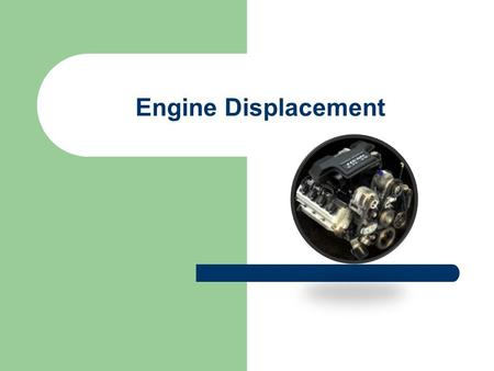 Engine Displacement. Engine displacement is a term we have all heard before but what exactly does the term refer to? The term displacement generally refers.