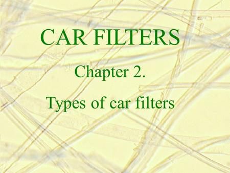 CAR FILTERS Chapter 2. Types of car filters. 1. Types of car filters based on its shape: