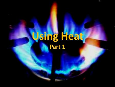 Using Heat Part 1. Science Journal Entry 31 Explain the 2 nd Law of Thermodynamics.