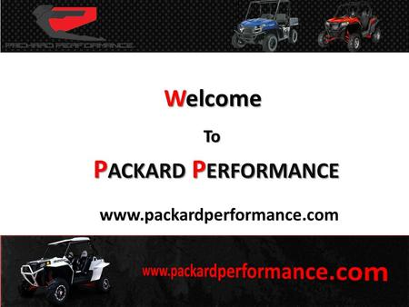 Welcome To P ACKARD P ERFORMANCE www.packardperformance.com.