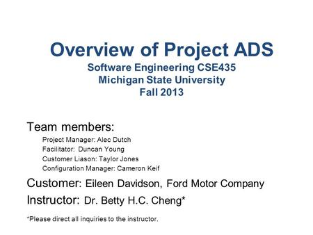 Overview of Project ADS Software Engineering CSE435 Michigan State University Fall 2013 Team members: Project Manager: Alec Dutch Facilitator: Duncan Young.