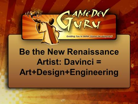 Be the New Renaissance Artist: Davinci = Art+Design+Engineering.