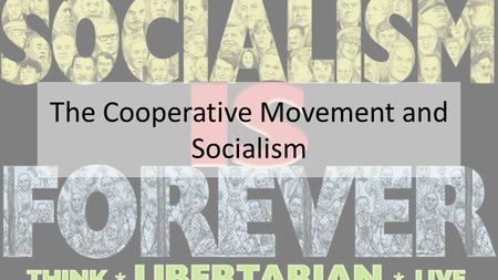 The Cooperative Movement and Socialism. I. Cooperatives a. First cooperative – 1844 in Rochdale, England i. Formed to fight high food costs ii. 30 English.