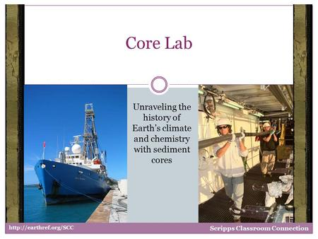 Unraveling the history of Earth's climate and chemistry with sediment cores Core Lab  Scripps Classroom Connection.