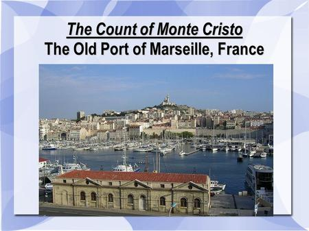 The Count of Monte Cristo The Old Port of Marseille, France.